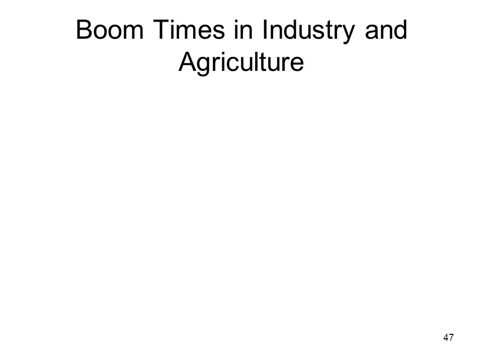 47 Boom Times in Industry and Agriculture