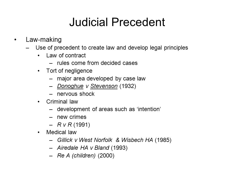 Judicial Precedent Law-making –Use of precedent to create law and develop legal principles Law of contract –rules come from decided cases Tort of negl