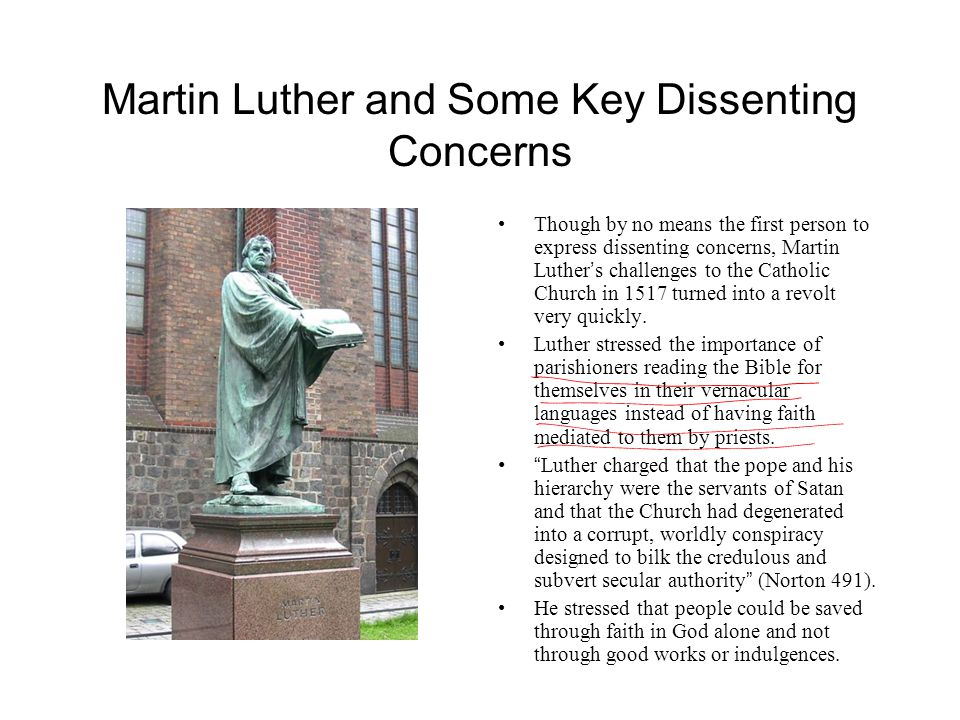 Martin Luther and Some Key Dissenting Concerns Though by no means the first person to express dissenting concerns, Martin Luther ' s challenges to the