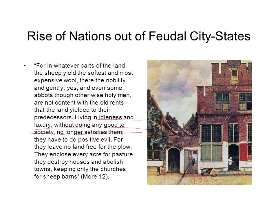 """Rise of Nations out of Feudal City-States """"For in whatever parts of the land the sheep yield the softest and most expensive wool, there the nobility a"""
