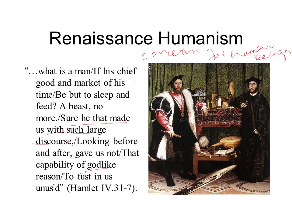 """Renaissance Humanism """"… what is a man/If his chief good and market of his time/Be but to sleep and feed? A beast, no more./Sure he that made us with s"""