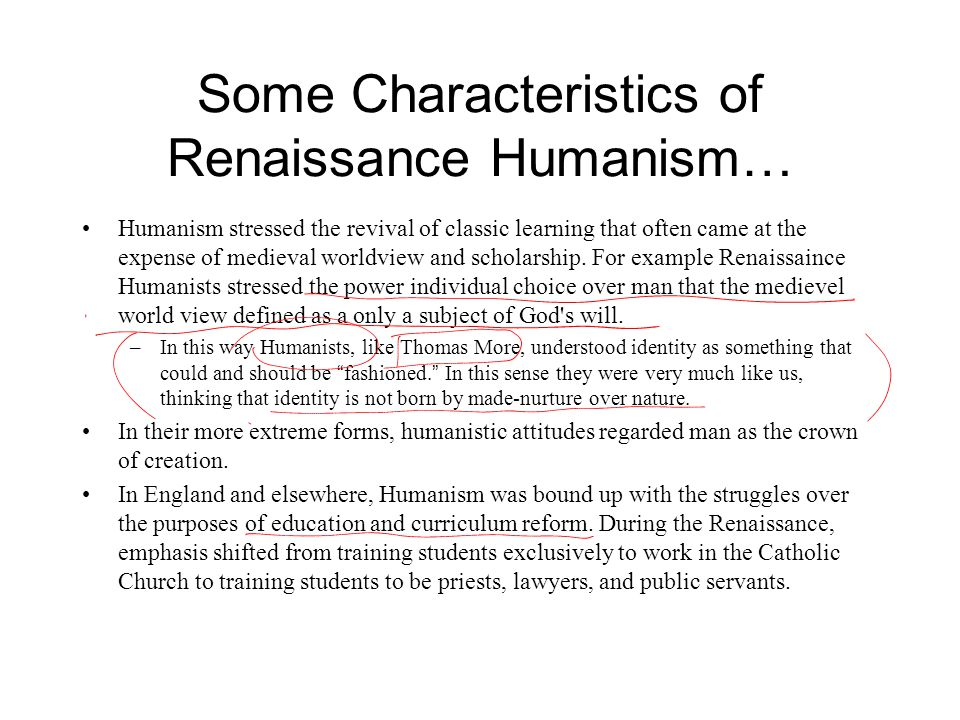 Some Characteristics of Renaissance Humanism… Humanism stressed the revival of classic learning that often came at the expense of medieval worldview a
