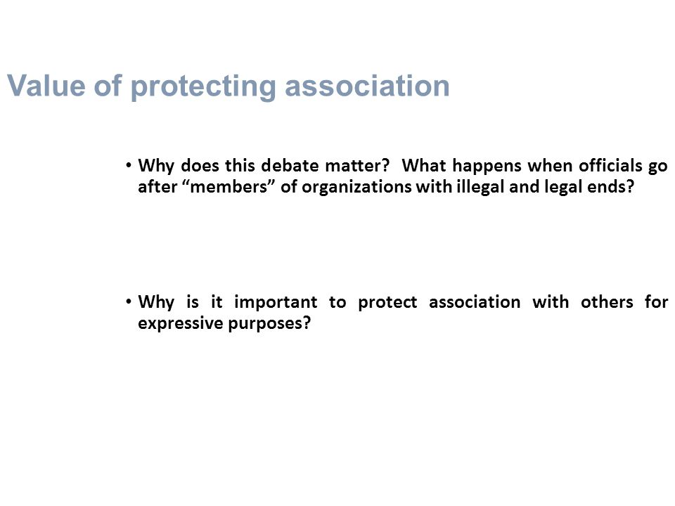 Value of protecting association Why does this debate matter.
