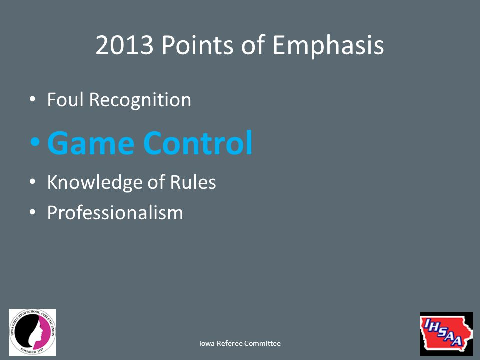 2013 Points of Emphasis Foul Recognition Game Control Knowledge of Rules Professionalism Iowa Referee Committee