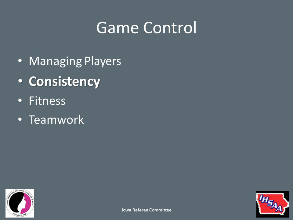 Game Control Managing Players Consistency Consistency Fitness Teamwork Iowa Referee Committee