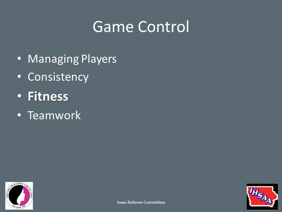 Game Control Managing Players Consistency Fitness Fitness Teamwork Iowa Referee Committee