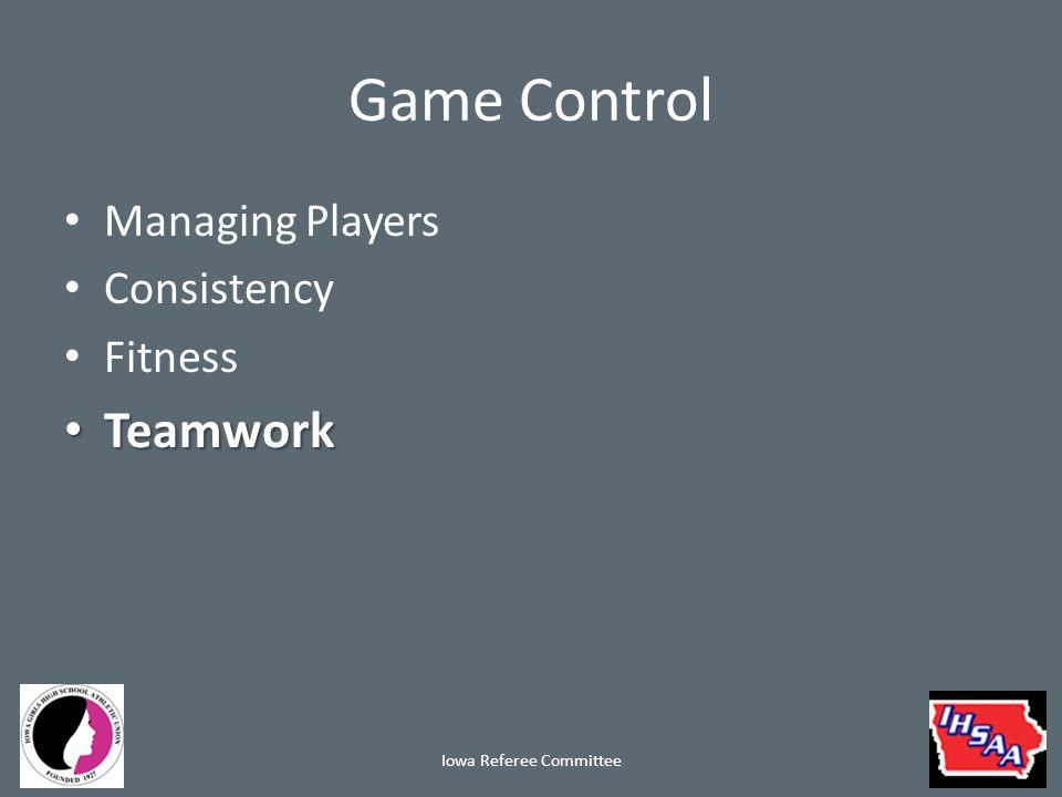 Game Control Managing Players Consistency Fitness Teamwork Teamwork Iowa Referee Committee
