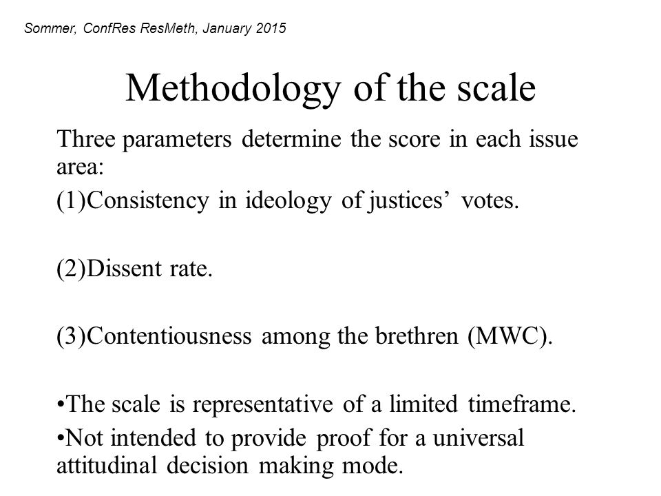 Methodology of the scale Three parameters determine the score in each issue area: (1)Consistency in ideology of justices' votes.