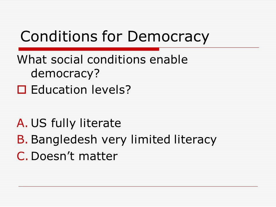 Conditions for Democracy What social conditions enable democracy.
