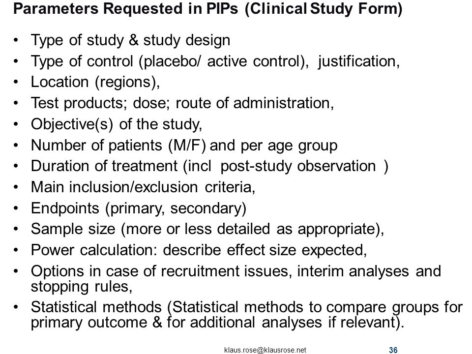 Parameters Requested in PIPs (Clinical Study Form) Type of study & study design Type of control (placebo/ active control), justification, Location (re