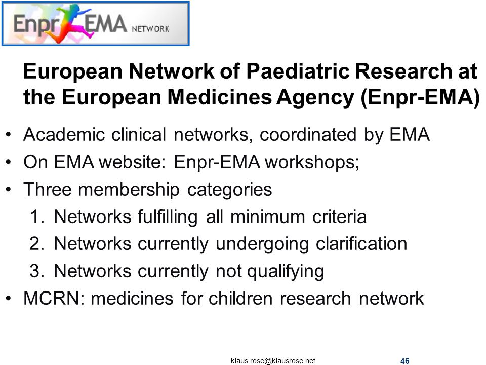 European Network of Paediatric Research at the European Medicines Agency (Enpr-EMA) Academic clinical networks, coordinated by EMA On EMA website: Enp