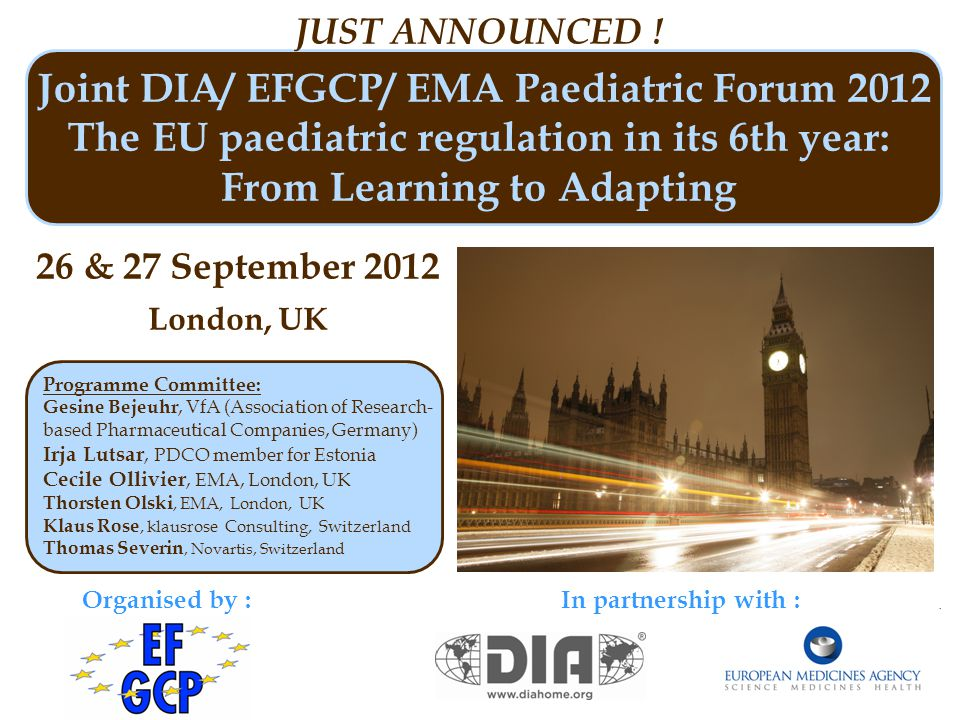 Joint DIA/ EFGCP/ EMA Paediatric Forum 2012 The EU paediatric regulation in its 6th year: From Learning to Adapting 26 & 27 September 2012 London, UK