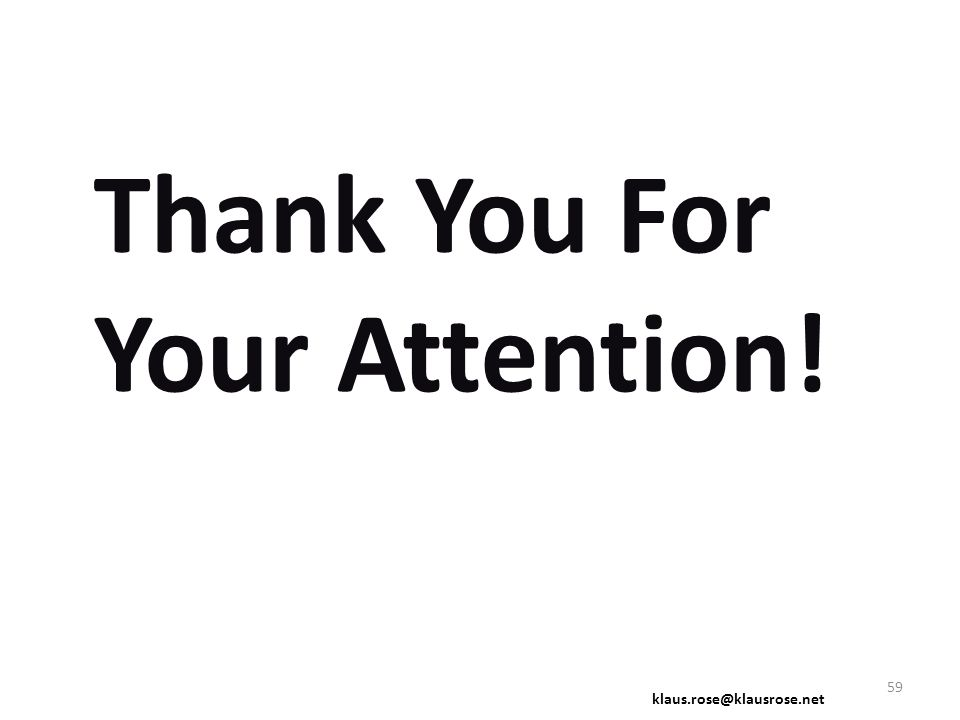 Thank You For Your Attention! klaus.rose@klausrose.net 59