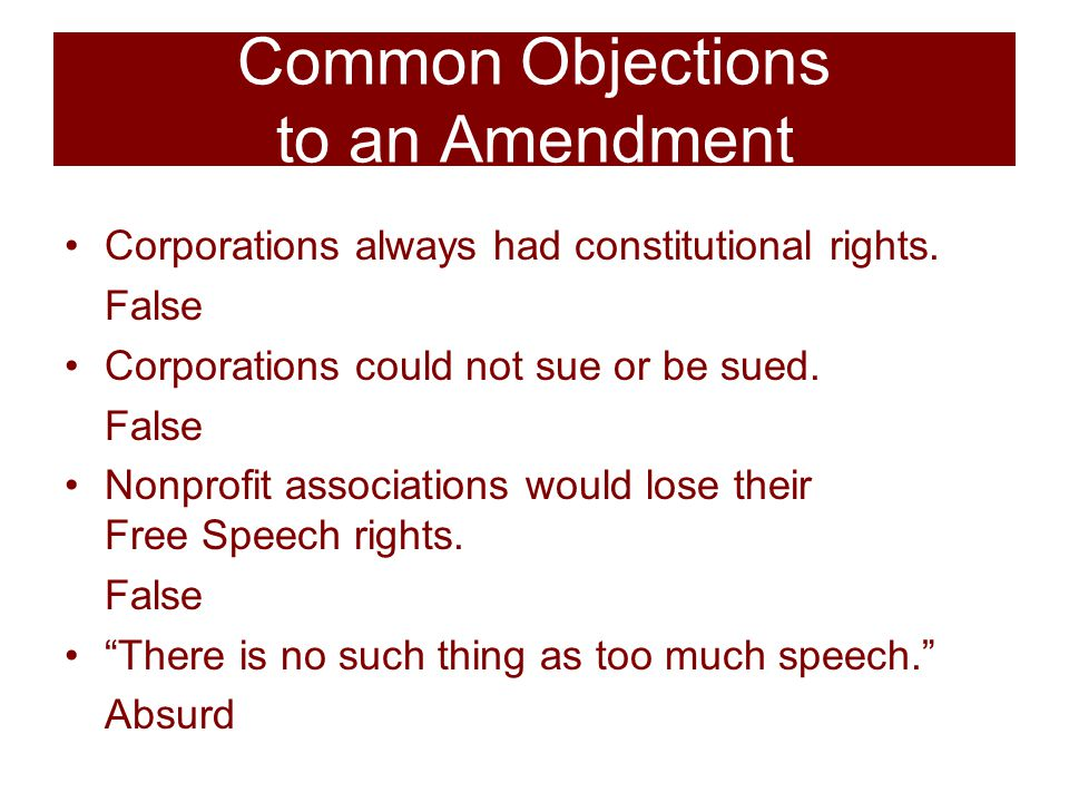 Common Objections to an Amendment Corporations always had constitutional rights.