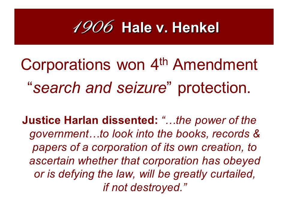 1906 Hale v. Henkel Corporations won 4 th Amendment search and seizure protection.
