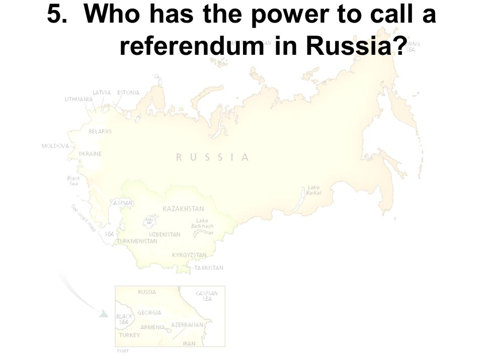 5. Who has the power to call a referendum in Russia?