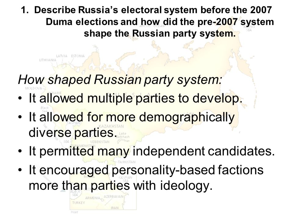 1. Describe Russia's electoral system before the 2007 Duma elections and how did the pre-2007 system shape the Russian party system. How shaped Russia