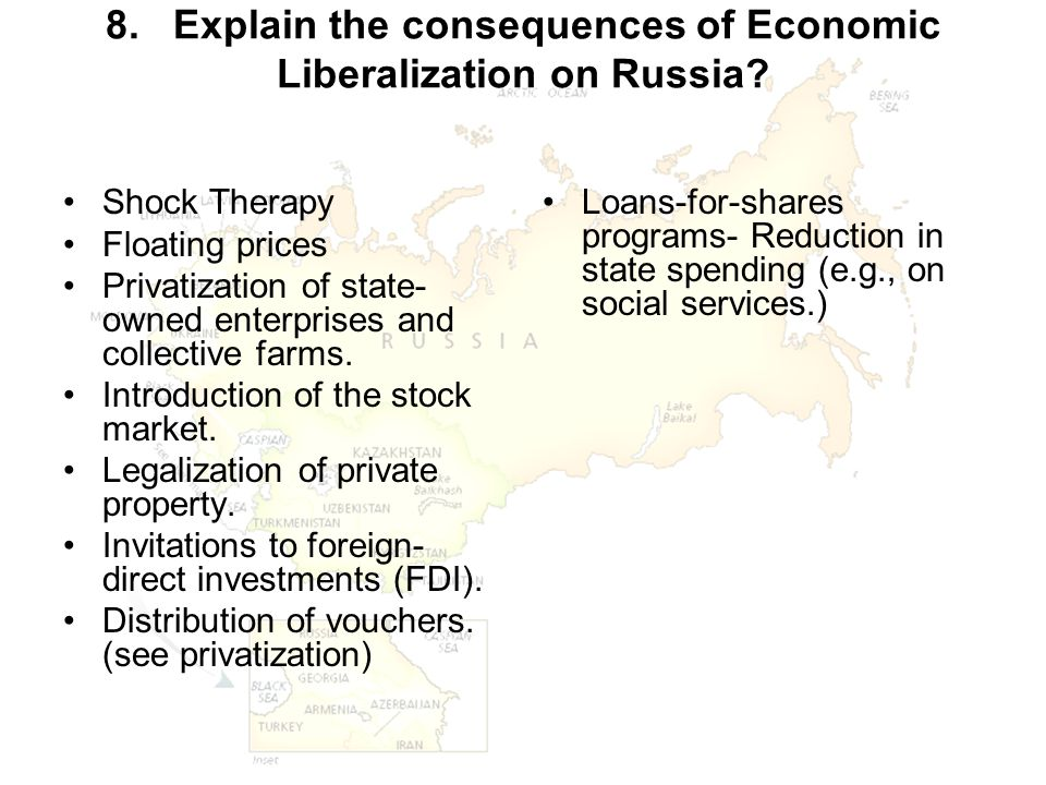 8. Explain the consequences of Economic Liberalization on Russia? Shock Therapy Floating prices Privatization of state- owned enterprises and collecti