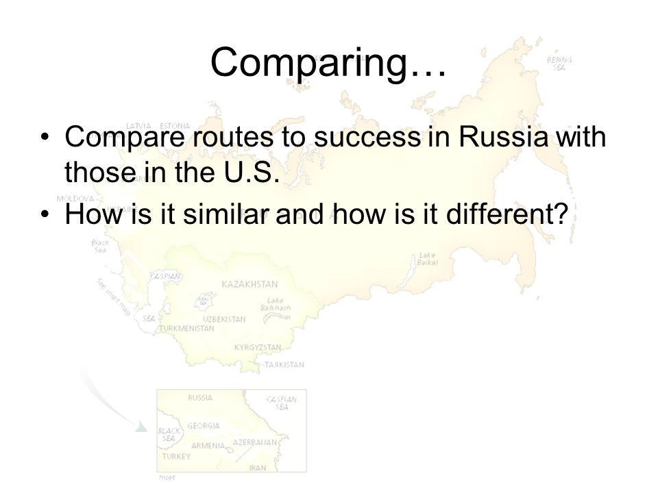 Comparing… Compare routes to success in Russia with those in the U.S. How is it similar and how is it different?
