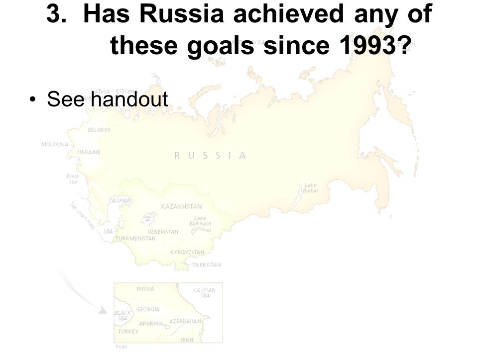 3. Has Russia achieved any of these goals since 1993? See handout