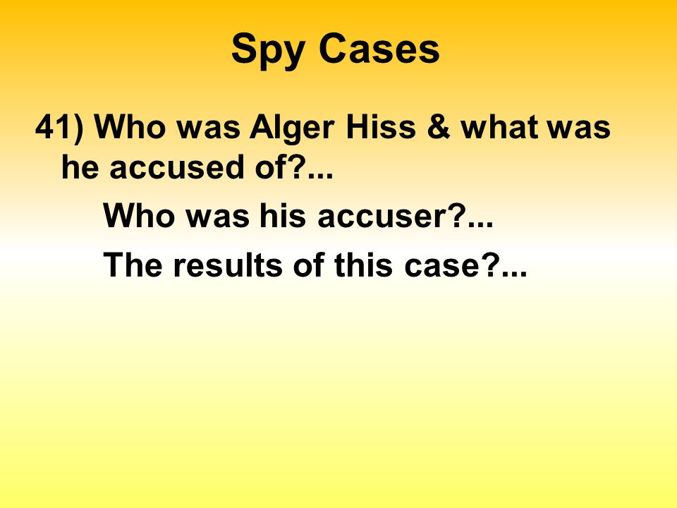 Spy Cases 41) Who was Alger Hiss & what was he accused of?...