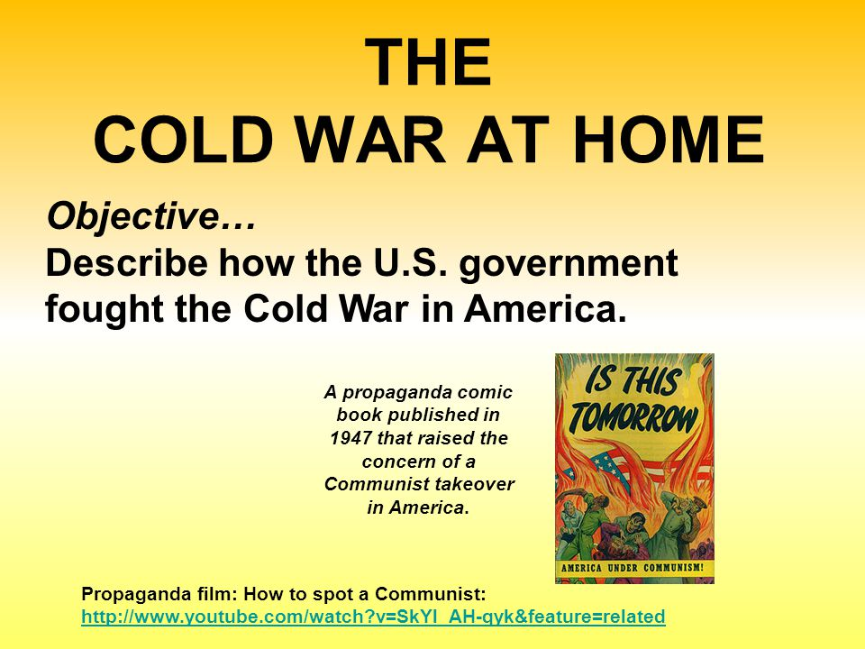 THE COLD WAR AT HOME Objective… Describe how the U.S.