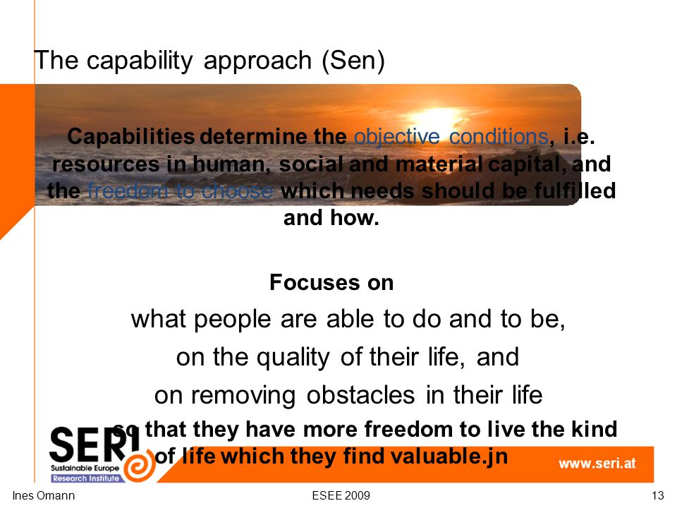 The capability approach (Sen) Capabilities determine the objective conditions, i.e.
