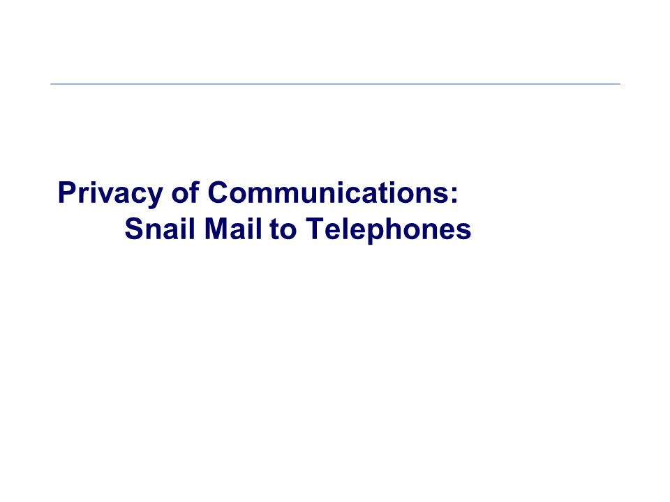 Privacy of Communications: Snail Mail to Telephones