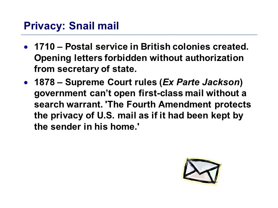 Snail Mail Still Protected By 4 th Amendment Can Postal Inspectors open mail if they feel it may contain something illegal.