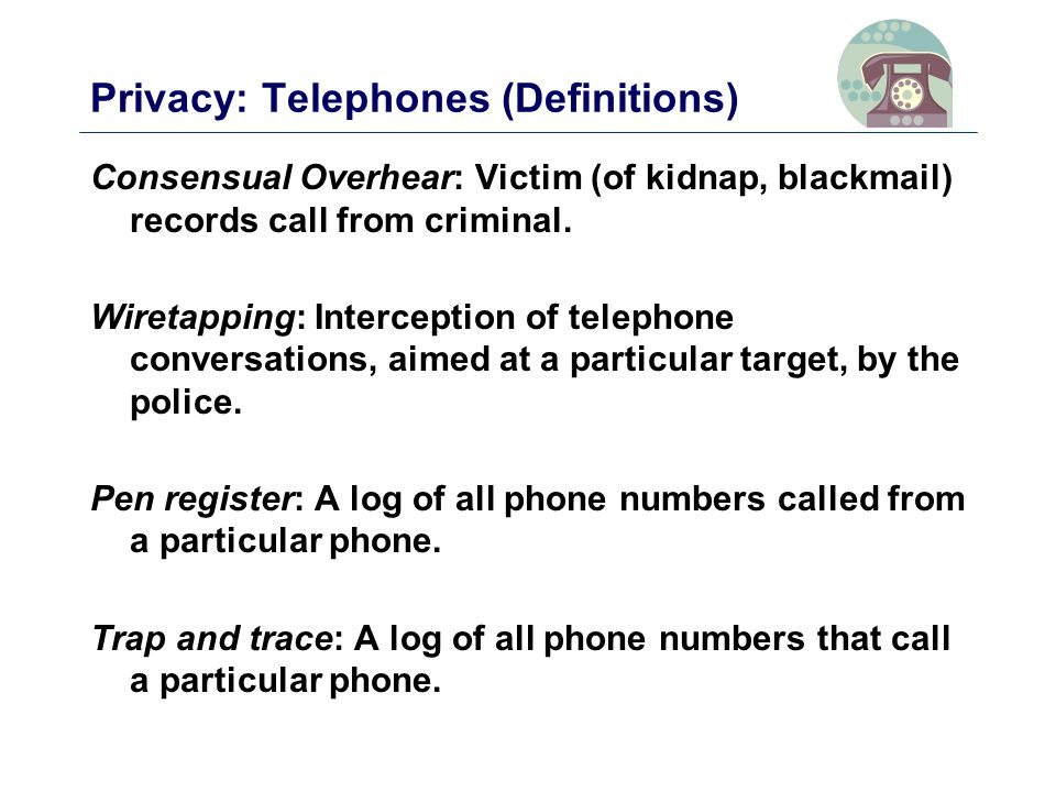 Privacy: Telephones (Definitions) Consensual Overhear: Victim (of kidnap, blackmail) records call from criminal.