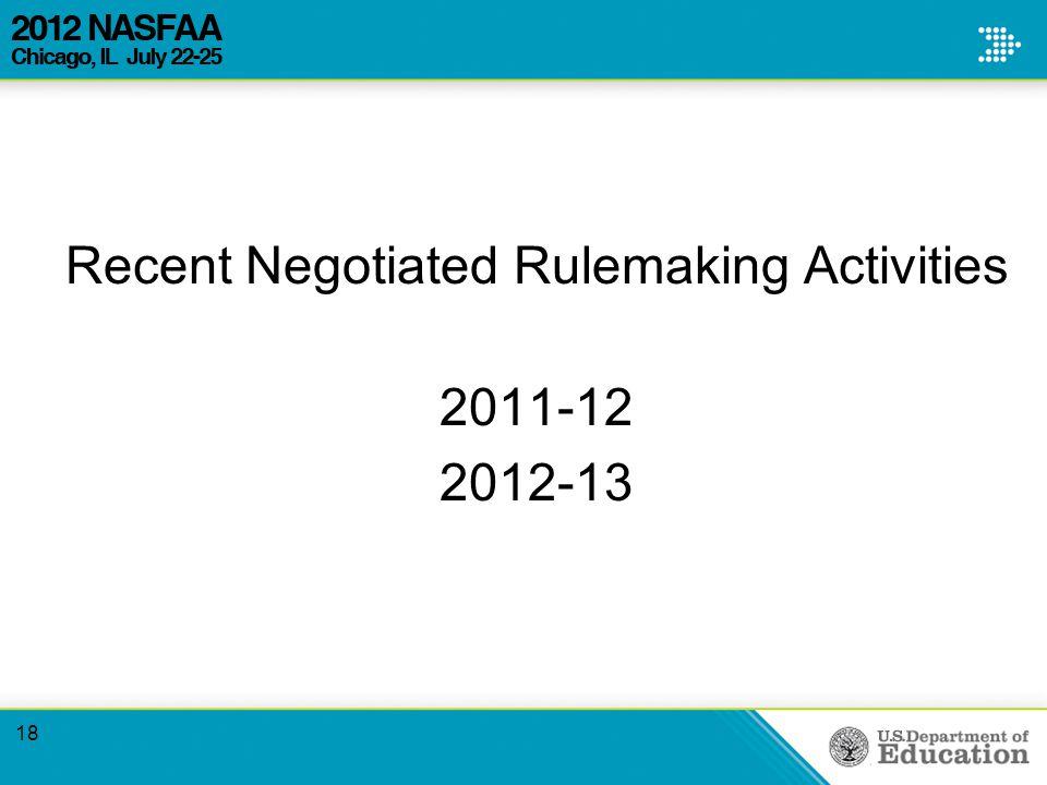 Recent Negotiated Rulemaking Activities 2011-12 2012-13 18