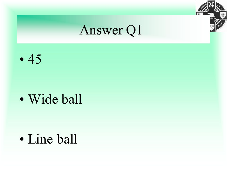 Answer Q1 45 Wide ball Line ball