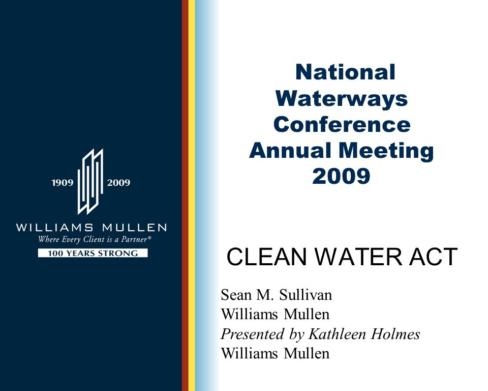 National Waterways Conference Annual Meeting 2009 CLEAN WATER ACT Sean M.