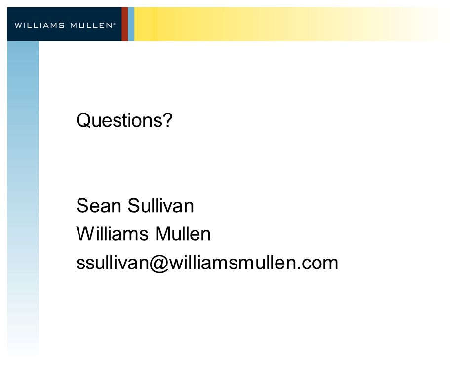 Questions? Sean Sullivan Williams Mullen ssullivan@williamsmullen.com