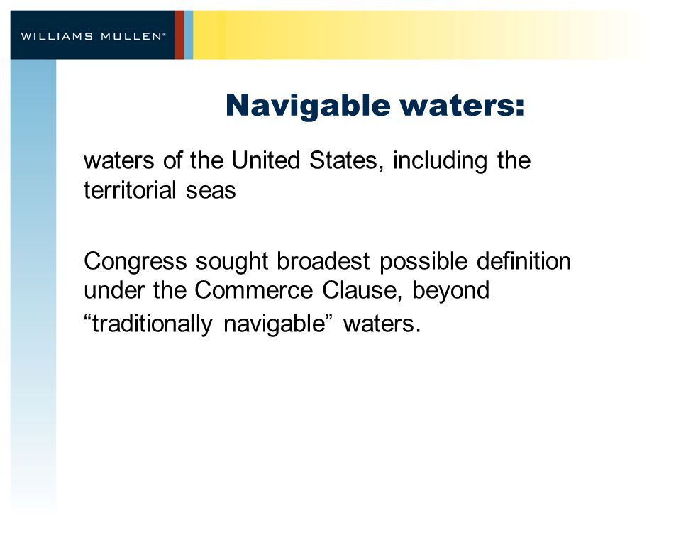 Navigable waters: waters of the United States, including the territorial seas Congress sought broadest possible definition under the Commerce Clause, beyond traditionally navigable waters.