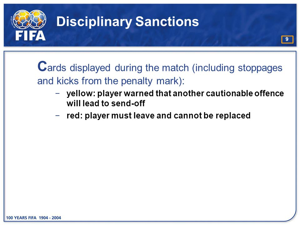 10 Disciplinary Sanctions C ards displayed after the match: −yellow: if 2nd yellow, player is shown red card −red: no immediate consequences for match (match is over) but the card and misconduct are reported.