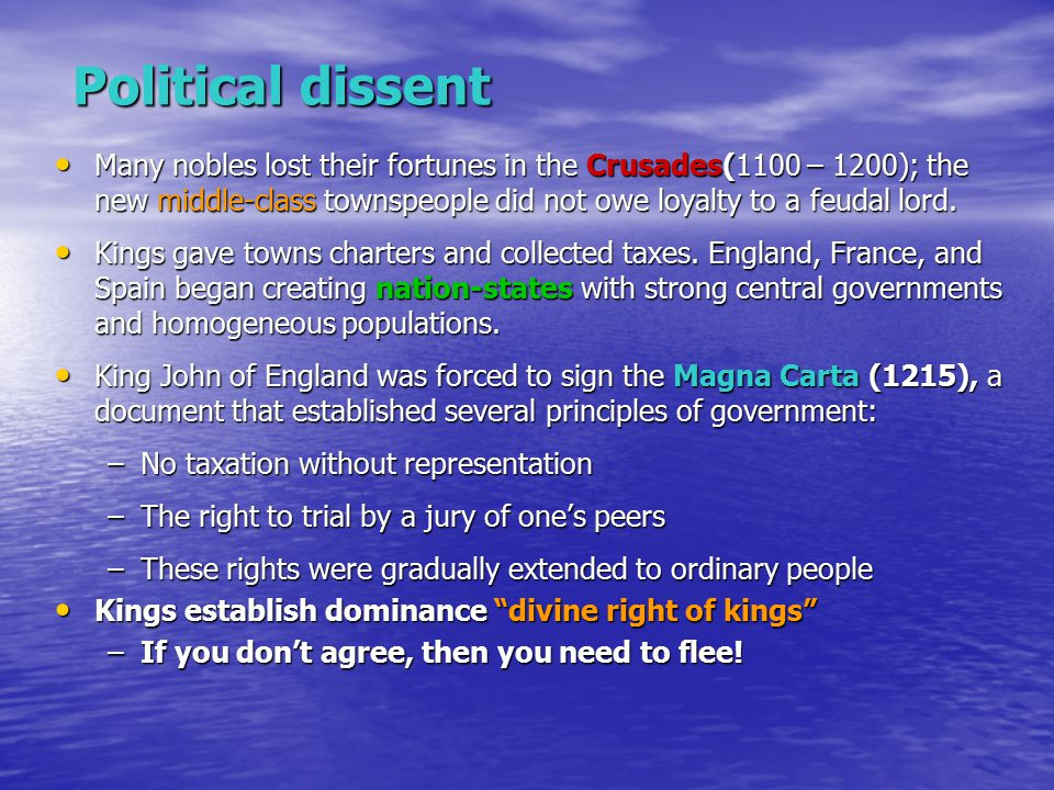 Political dissent Many nobles lost their fortunes in the Crusades(1100 – 1200); the new middle-class townspeople did not owe loyalty to a feudal lord.