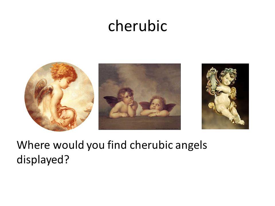 cherubic Where would you find cherubic angels displayed