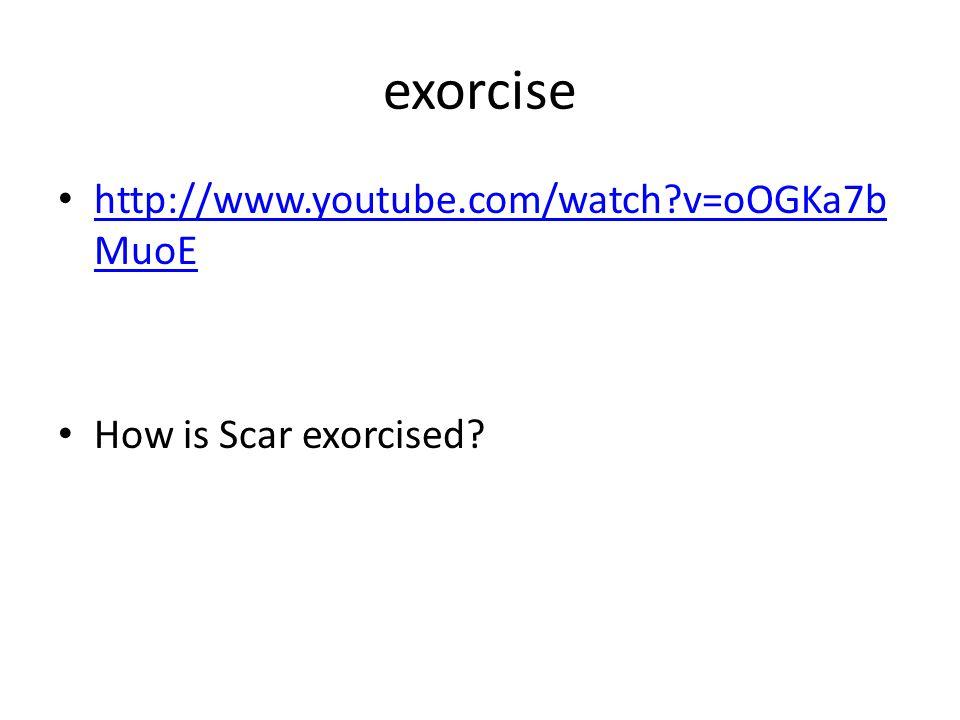 exorcise http://www.youtube.com/watch v=oOGKa7b MuoE http://www.youtube.com/watch v=oOGKa7b MuoE How is Scar exorcised