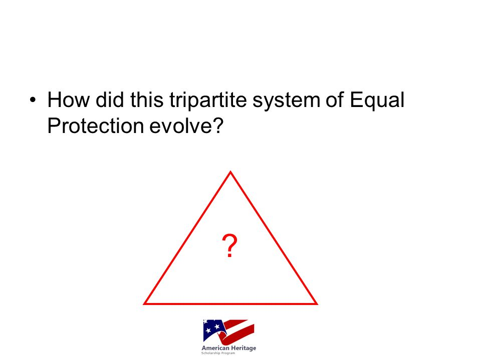 How did this tripartite system of Equal Protection evolve? ?