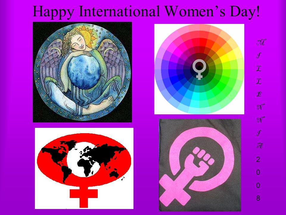 Happy International Women's Day! MILLENNIA2008MILLENNIA2008