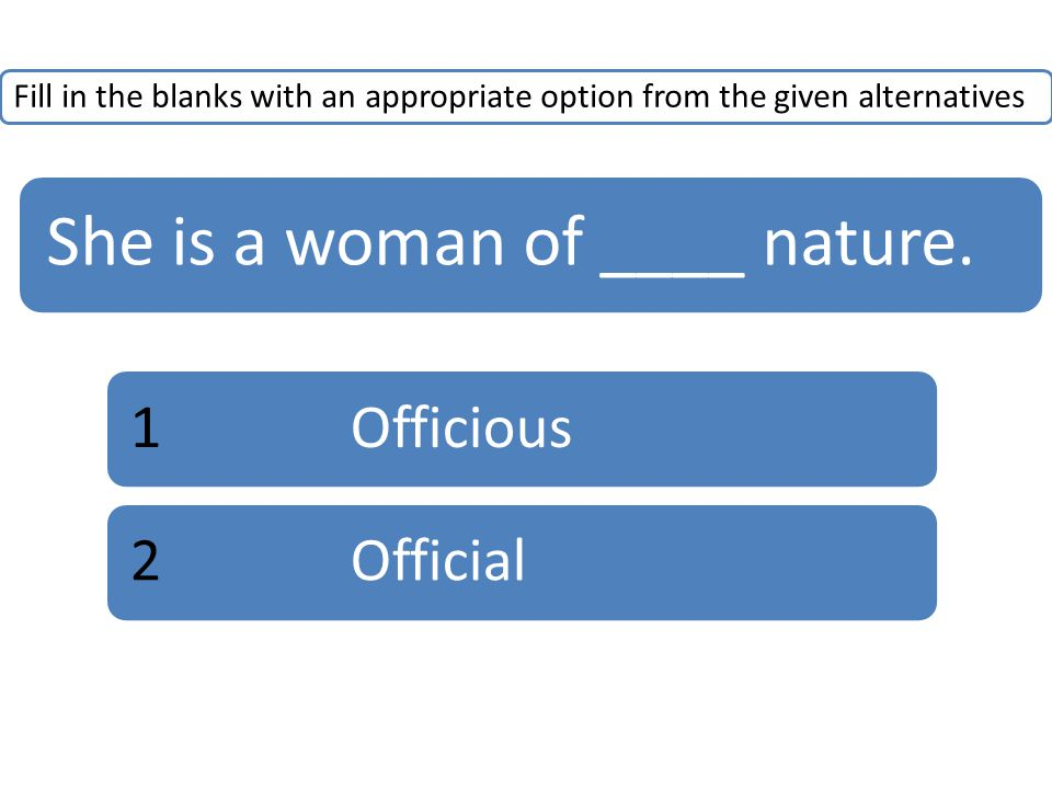 Fill in the blanks with an appropriate option from the given alternatives She is a woman of ____ nature.