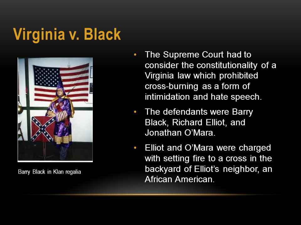 The Supreme Court had to consider the constitutionality of a Virginia law which prohibited cross-burning as a form of intimidation and hate speech.