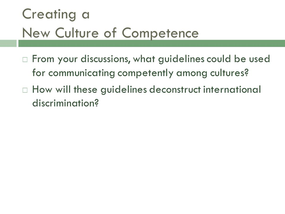Creating a New Culture of Competence  From your discussions, what guidelines could be used for communicating competently among cultures.