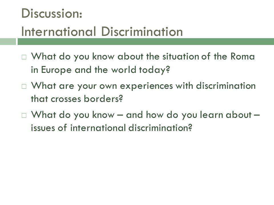 Discussion: International Discrimination  What do you know about the situation of the Roma in Europe and the world today.