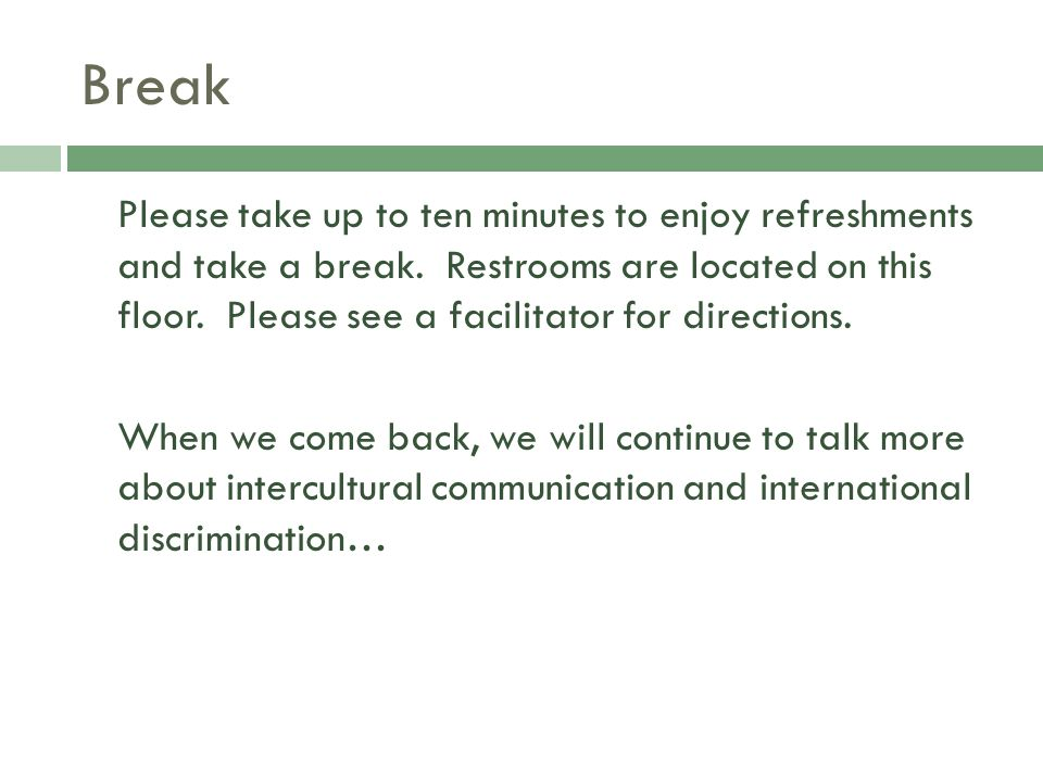 Break Please take up to ten minutes to enjoy refreshments and take a break.