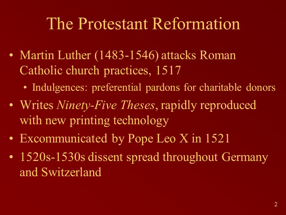 The Protestant Reformation Martin Luther (1483-1546) attacks Roman Catholic church practices, 1517 Indulgences: preferential pardons for charitable do
