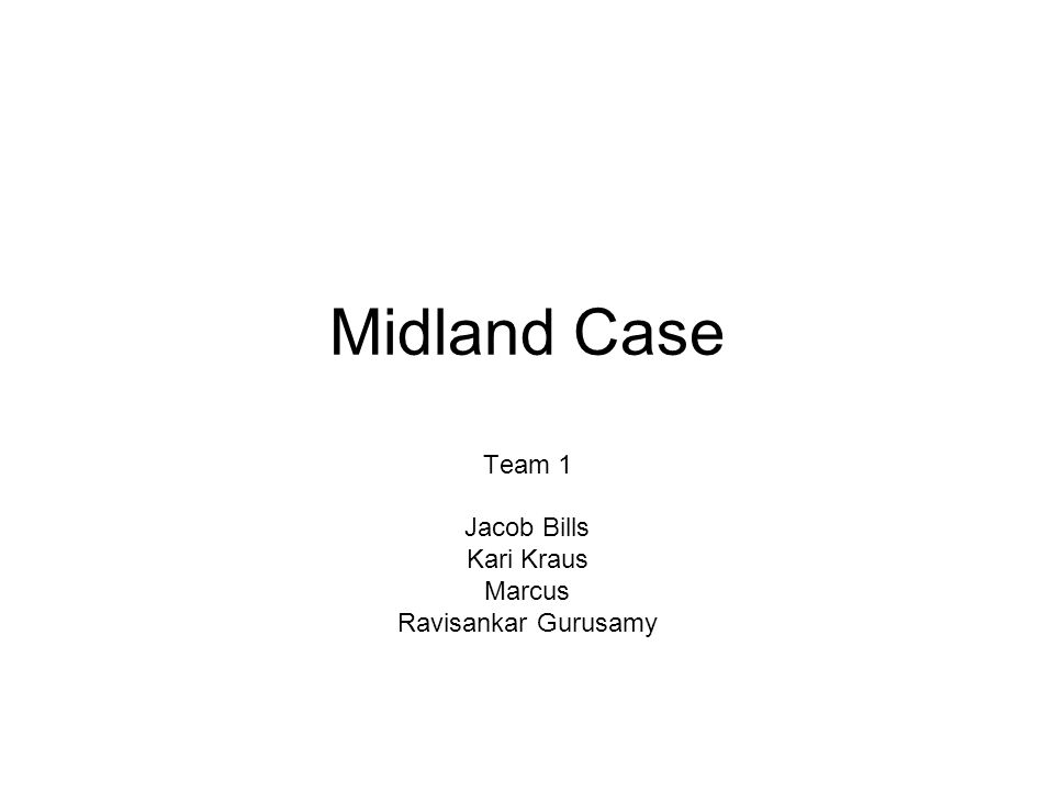 Midland Case Team 1 Jacob Bills Kari Kraus Marcus Ravisankar Gurusamy