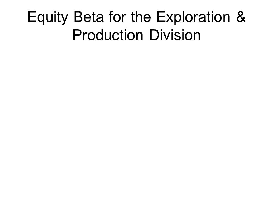 Equity Beta for the Exploration & Production Division