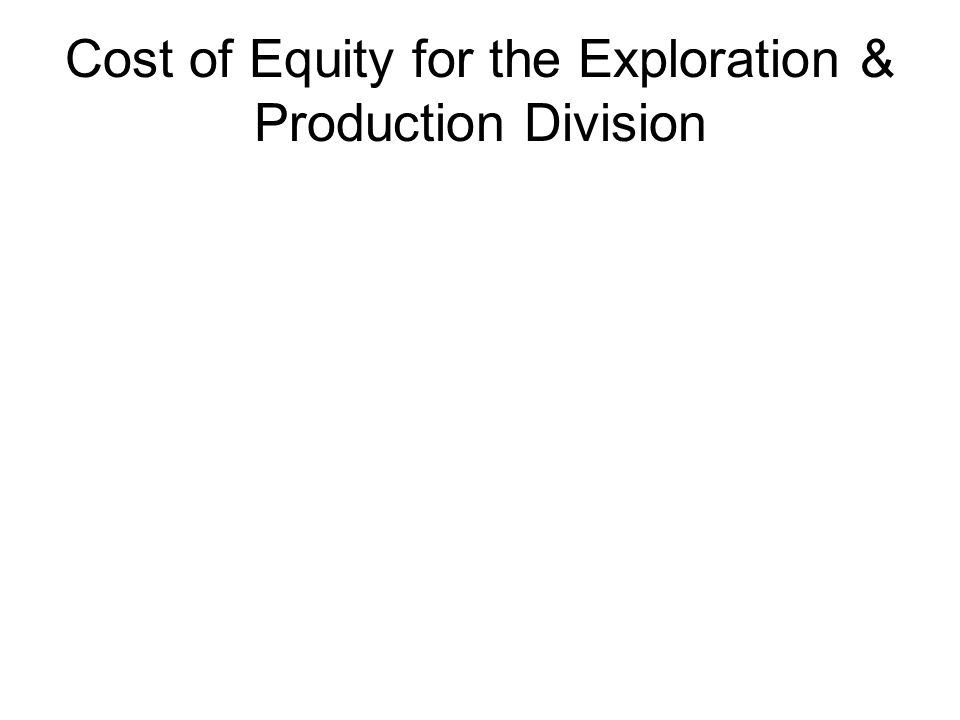 Cost of Equity for the Exploration & Production Division